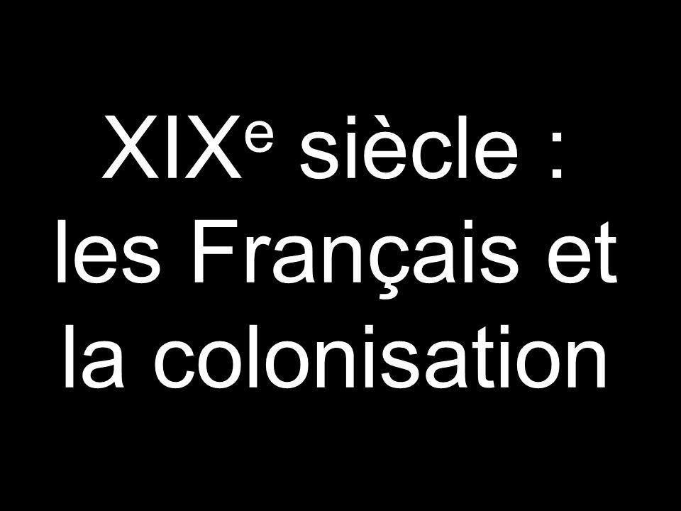 XIXe siècle : les Français et la colonisation
