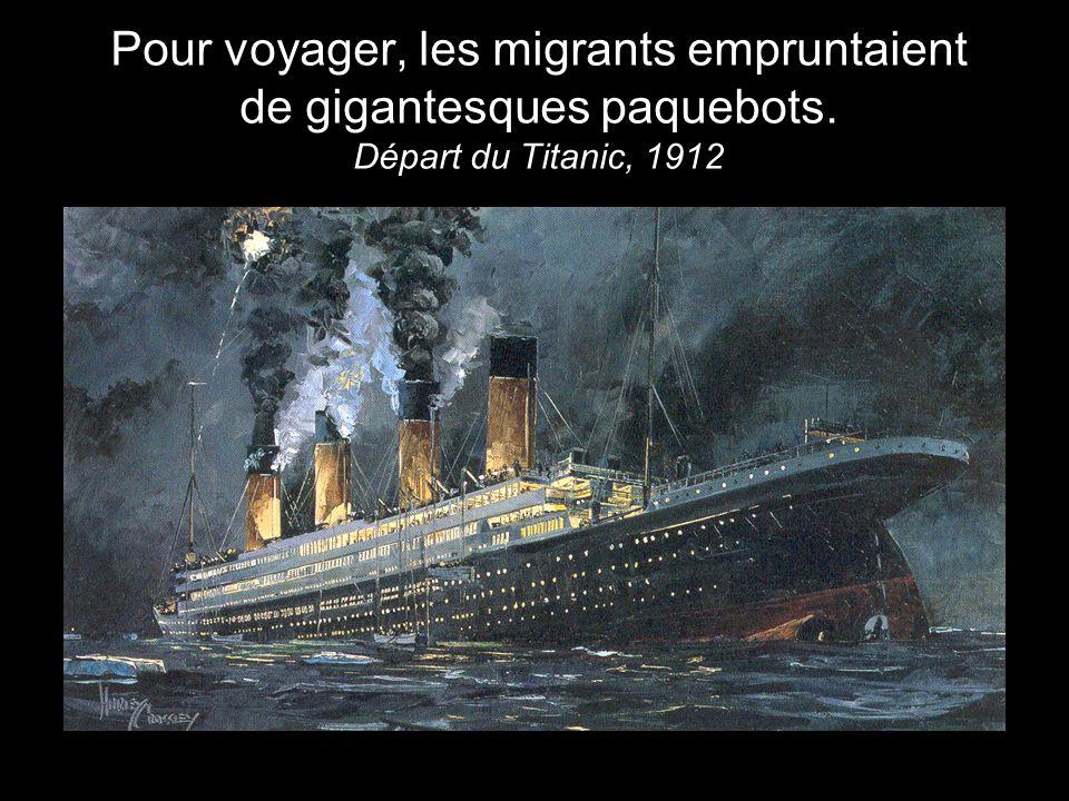 Pour voyager, les migrants empruntaient de gigantesques paquebots