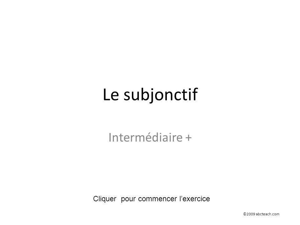 Le subjonctif Intermédiaire + Cliquer pour commencer l'exercice