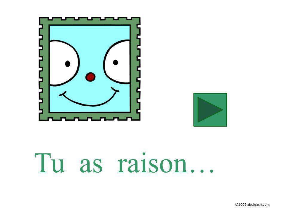 Tu as raison… ©2009 abcteach.com