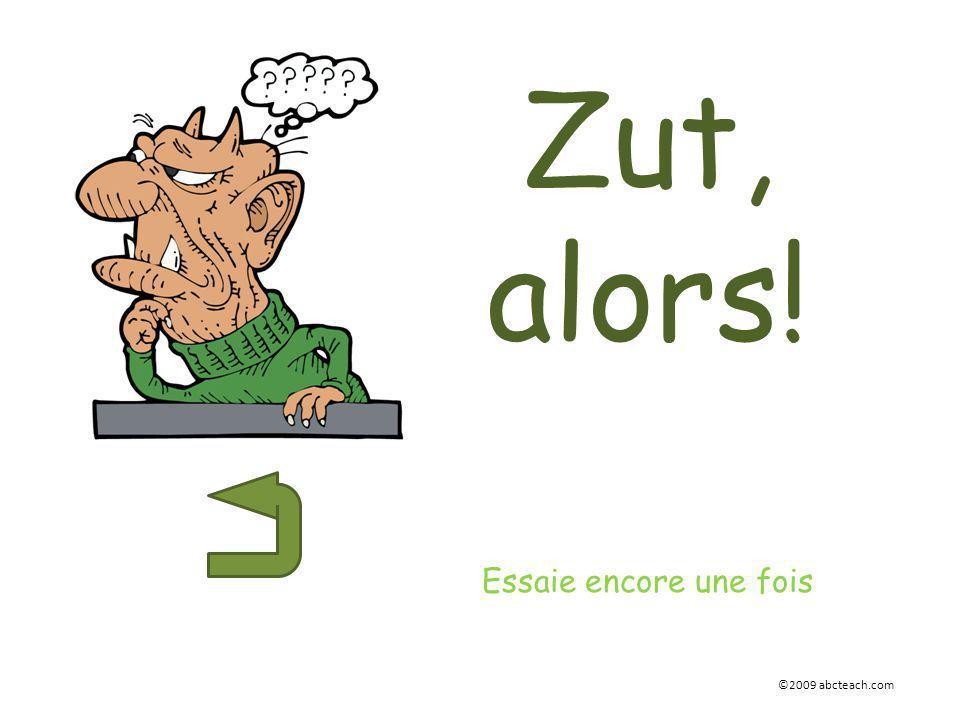 Zut, alors! Essaie encore une fois ©2009 abcteach.com