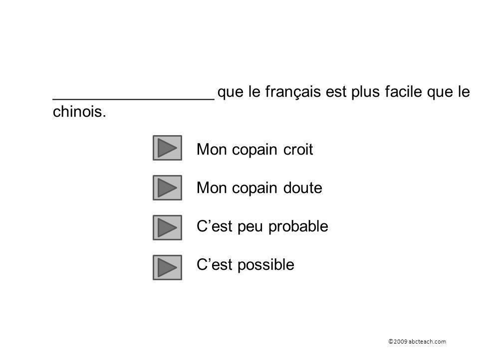 __________________ que le français est plus facile que le chinois.