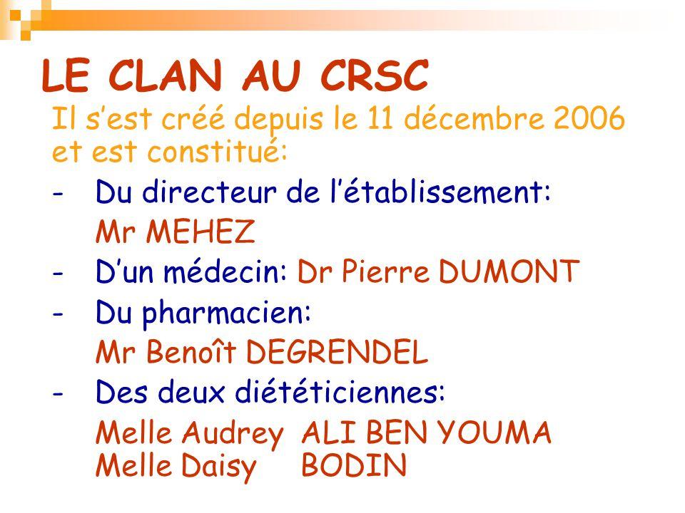 LE CLAN AU CRSC Il s'est créé depuis le 11 décembre 2006 et est constitué: - Du directeur de l'établissement: