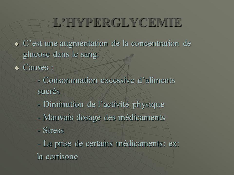 L'HYPERGLYCEMIE C'est une augmentation de la concentration de glucose dans le sang. Causes : - Consommation excessive d'aliments sucrés.