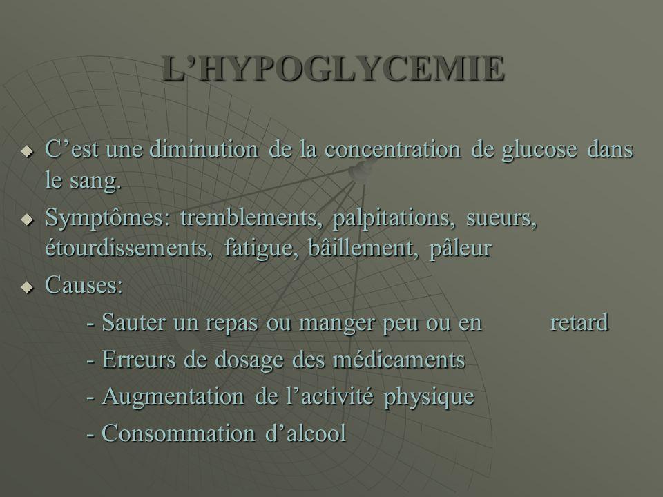 L'HYPOGLYCEMIE C'est une diminution de la concentration de glucose dans le sang.