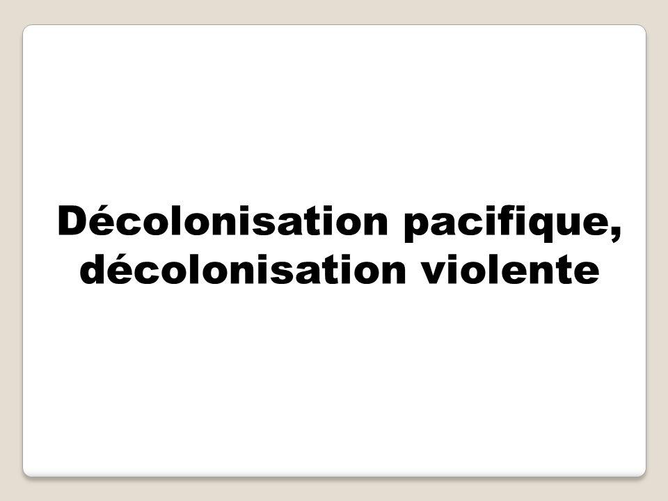 Décolonisation pacifique, décolonisation violente