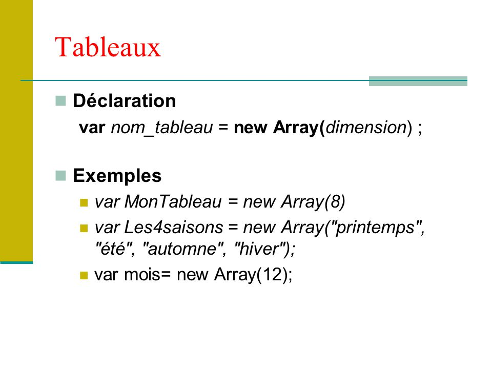 Tableaux Déclaration Exemples var nom_tableau = new Array(dimension) ;