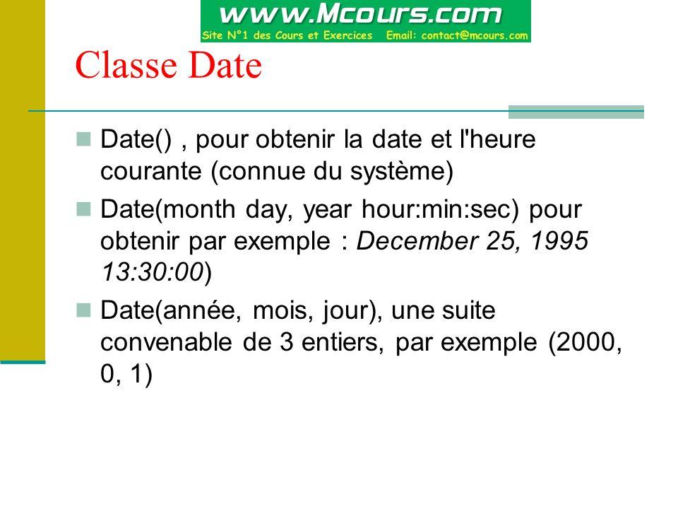 Classe Date Date() , pour obtenir la date et l heure courante (connue du système)