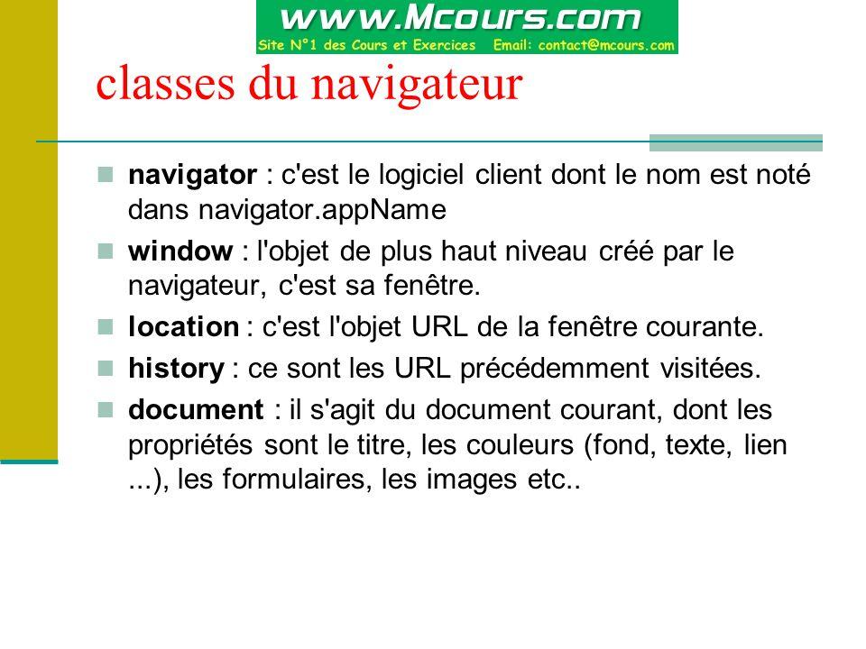 classes du navigateur navigator : c est le logiciel client dont le nom est noté dans navigator.appName.