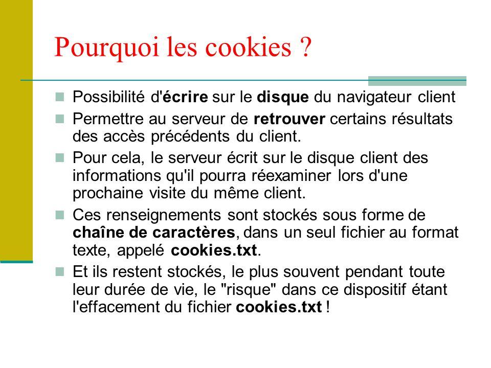 Pourquoi les cookies Possibilité d écrire sur le disque du navigateur client.