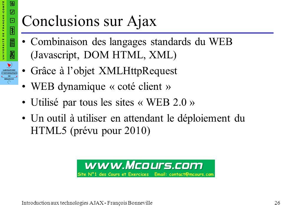 Conclusions sur Ajax Combinaison des langages standards du WEB (Javascript, DOM HTML, XML) Grâce à l'objet XMLHttpRequest.