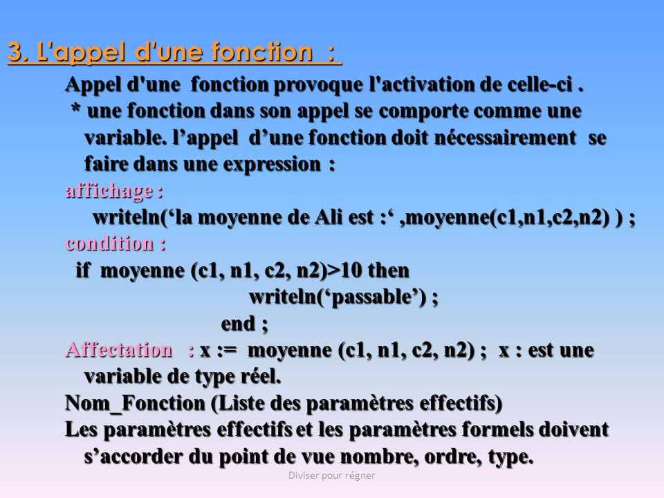 3. L appel d une fonction : Appel d une fonction provoque l activation de celle-ci .