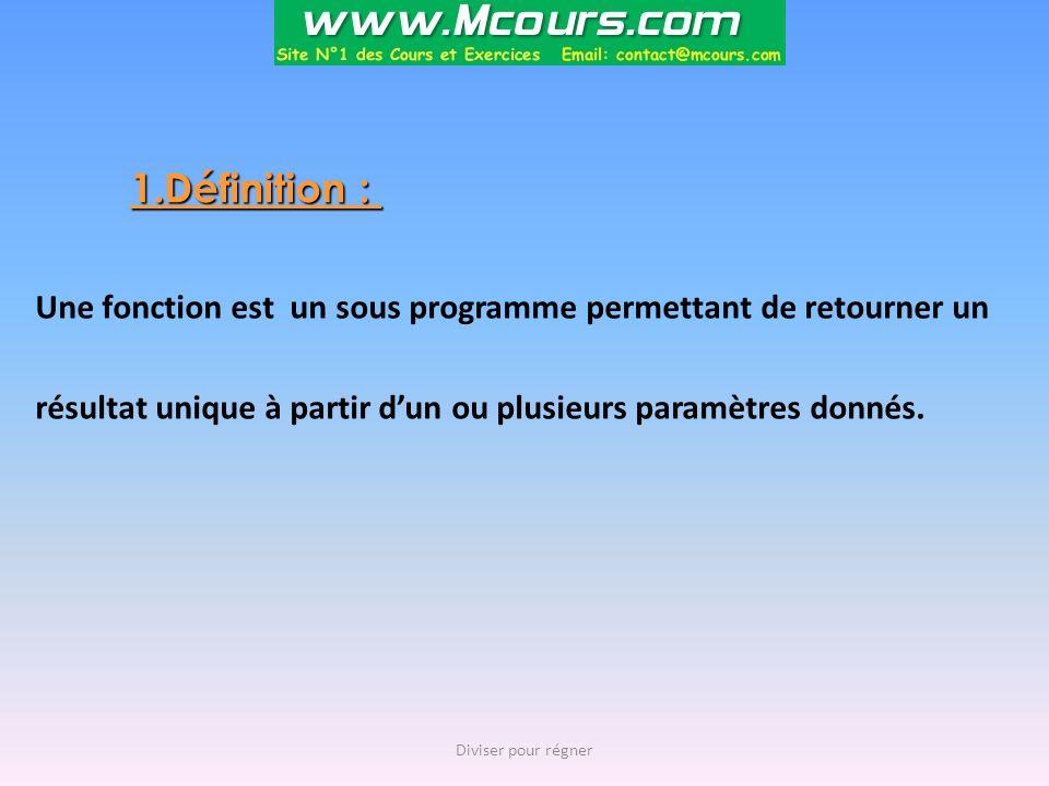 1.Définition : Une fonction est un sous programme permettant de retourner un résultat unique à partir d'un ou plusieurs paramètres donnés.