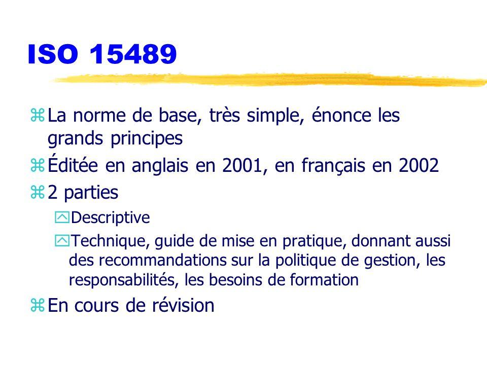 ISO 15489 La norme de base, très simple, énonce les grands principes