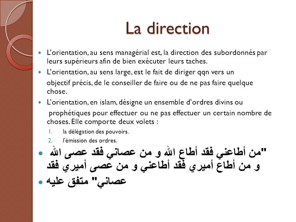 La direction L'orientation, au sens managérial est, la direction des subordonnés par leurs supérieurs afin de bien exécuter leurs taches.