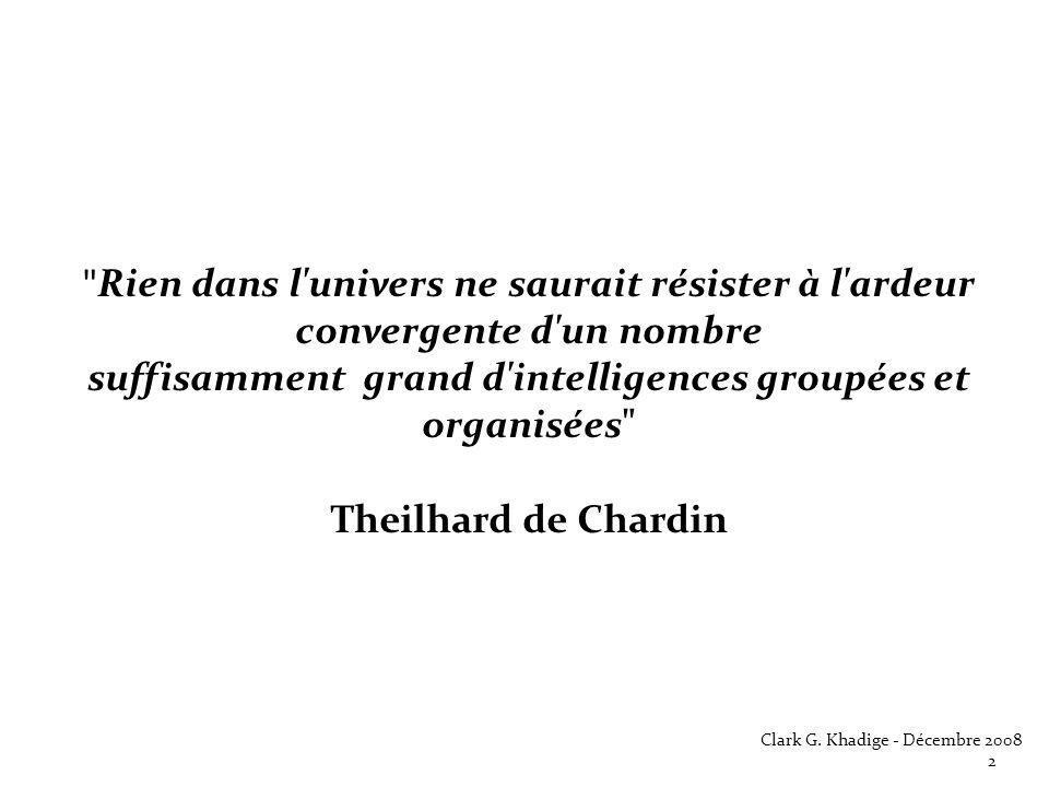 Rien dans l univers ne saurait résister à l ardeur convergente d un nombre suffisamment grand d intelligences groupées et organisées Theilhard de Chardin