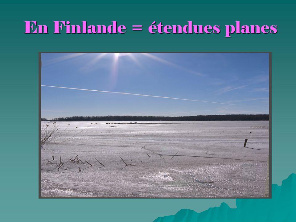 En Finlande = étendues planes
