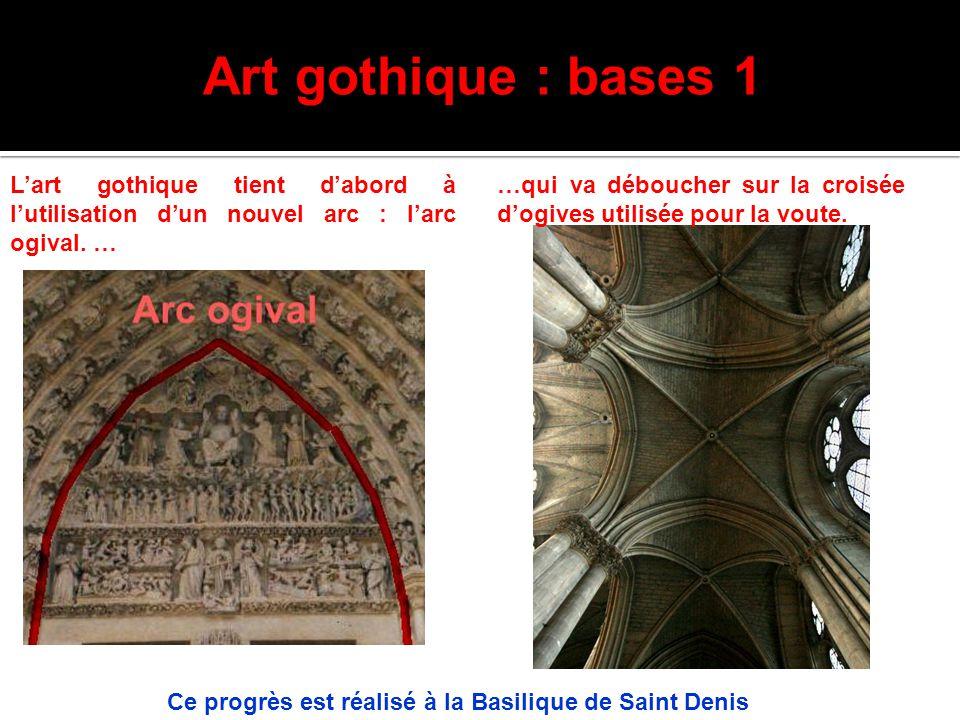 Art gothique : bases 1 L'art gothique tient d'abord à l'utilisation d'un nouvel arc : l'arc ogival. …