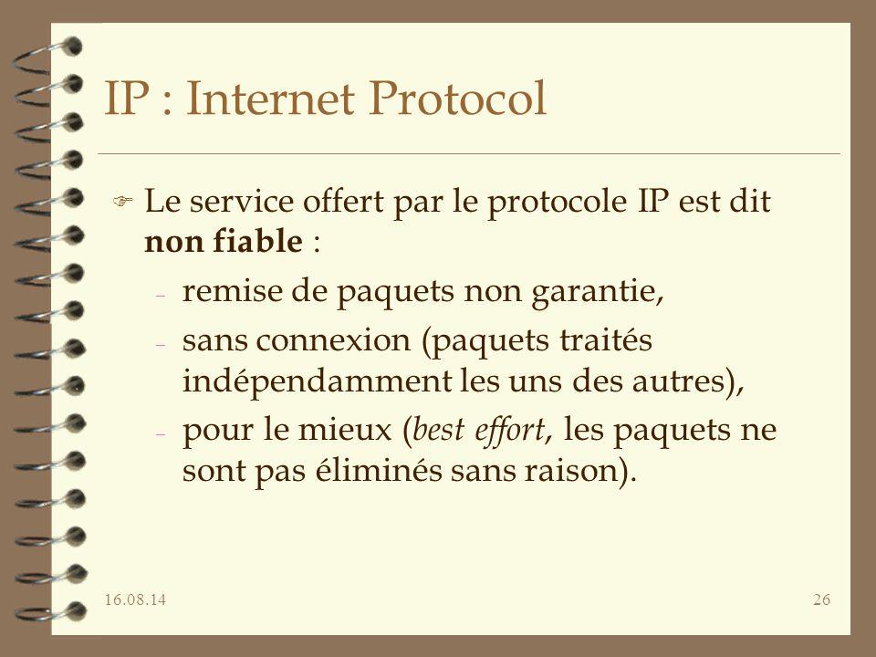 IP : Internet Protocol Le service offert par le protocole IP est dit non fiable : remise de paquets non garantie,