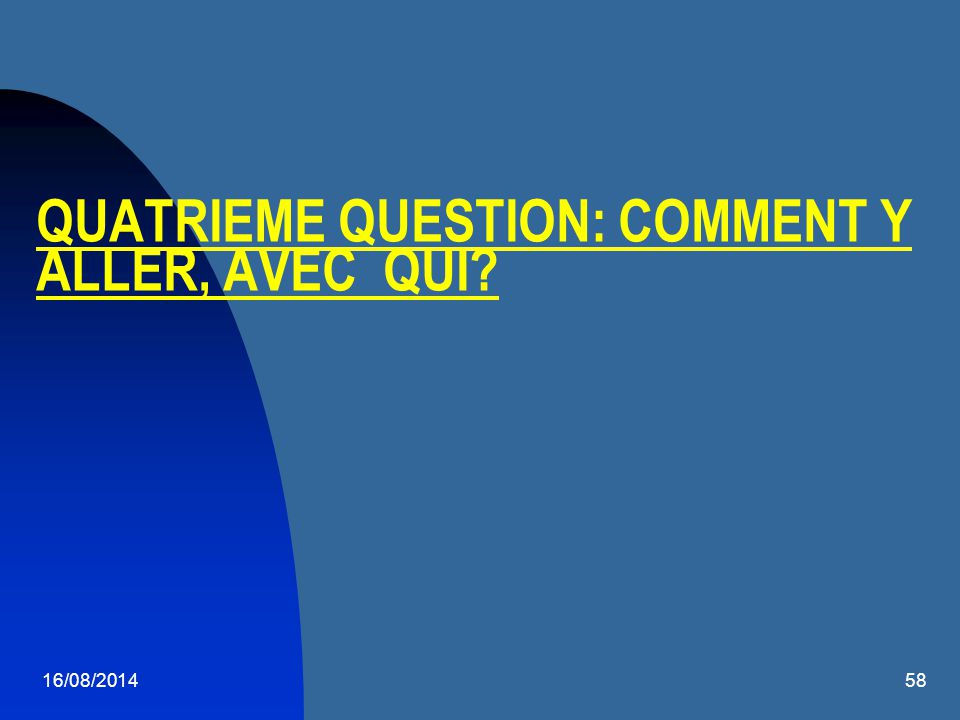 QUATRIEME QUESTION: COMMENT Y ALLER, AVEC QUI