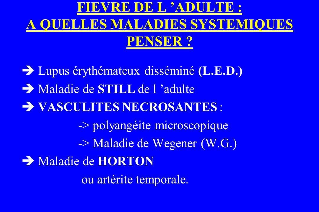 FIEVRE DE L 'ADULTE : A QUELLES MALADIES SYSTEMIQUES PENSER