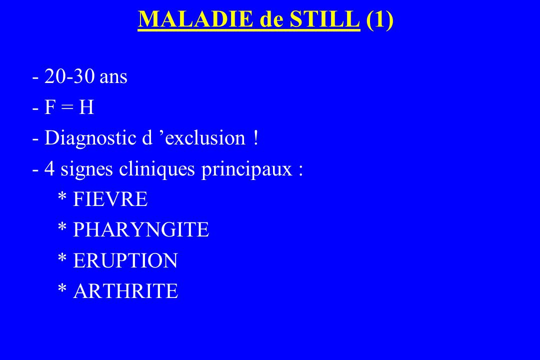 MALADIE de STILL (1) - 20-30 ans - F = H - Diagnostic d 'exclusion !