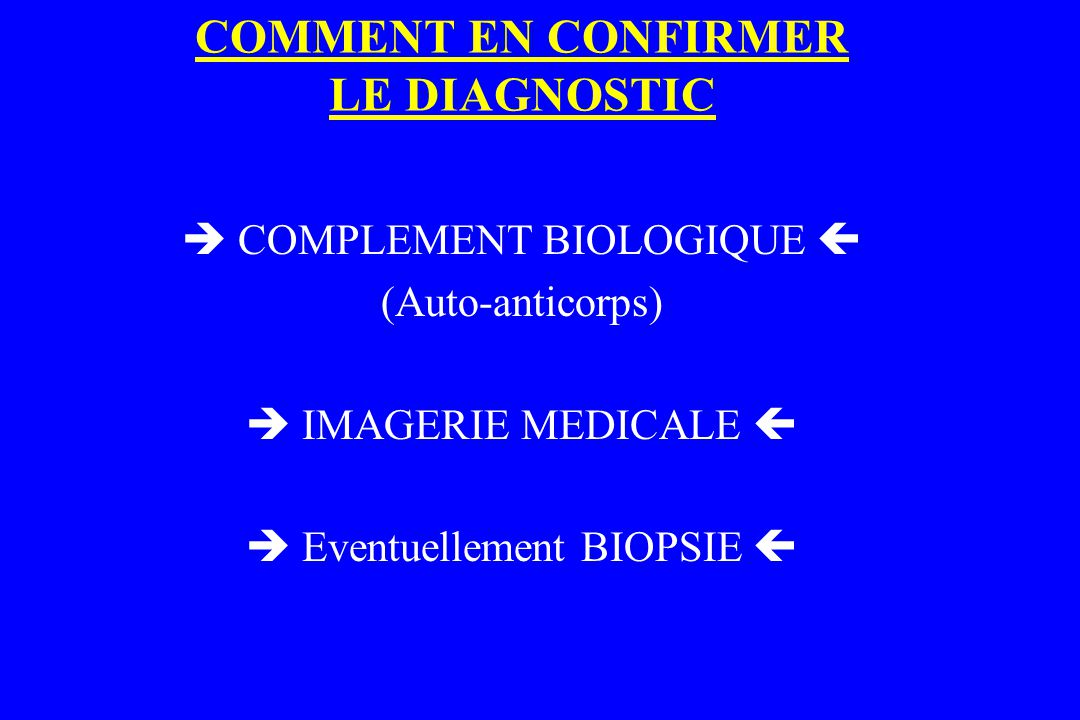 COMMENT EN CONFIRMER LE DIAGNOSTIC