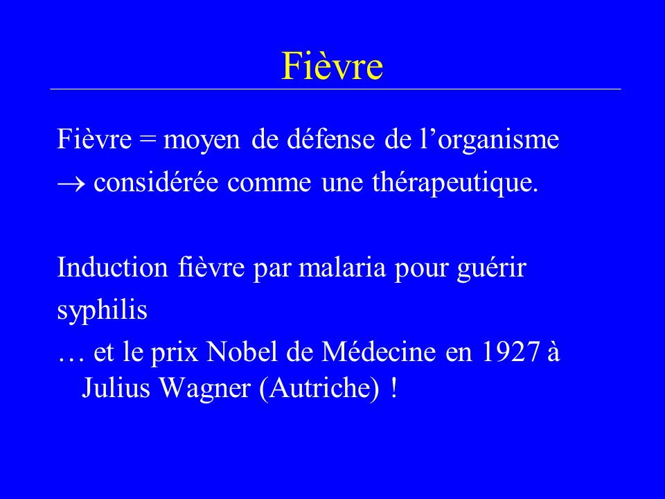 Fièvre Fièvre = moyen de défense de l'organisme