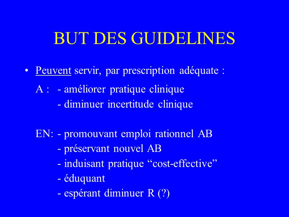 BUT DES GUIDELINES Peuvent servir, par prescription adéquate :
