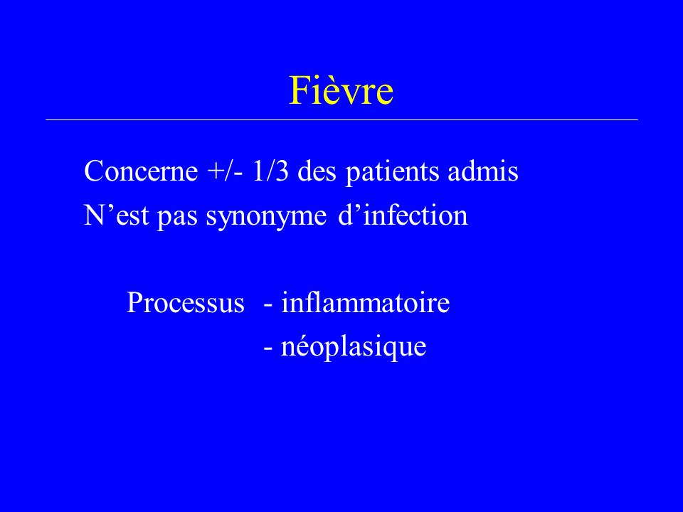 Fièvre Concerne +/- 1/3 des patients admis