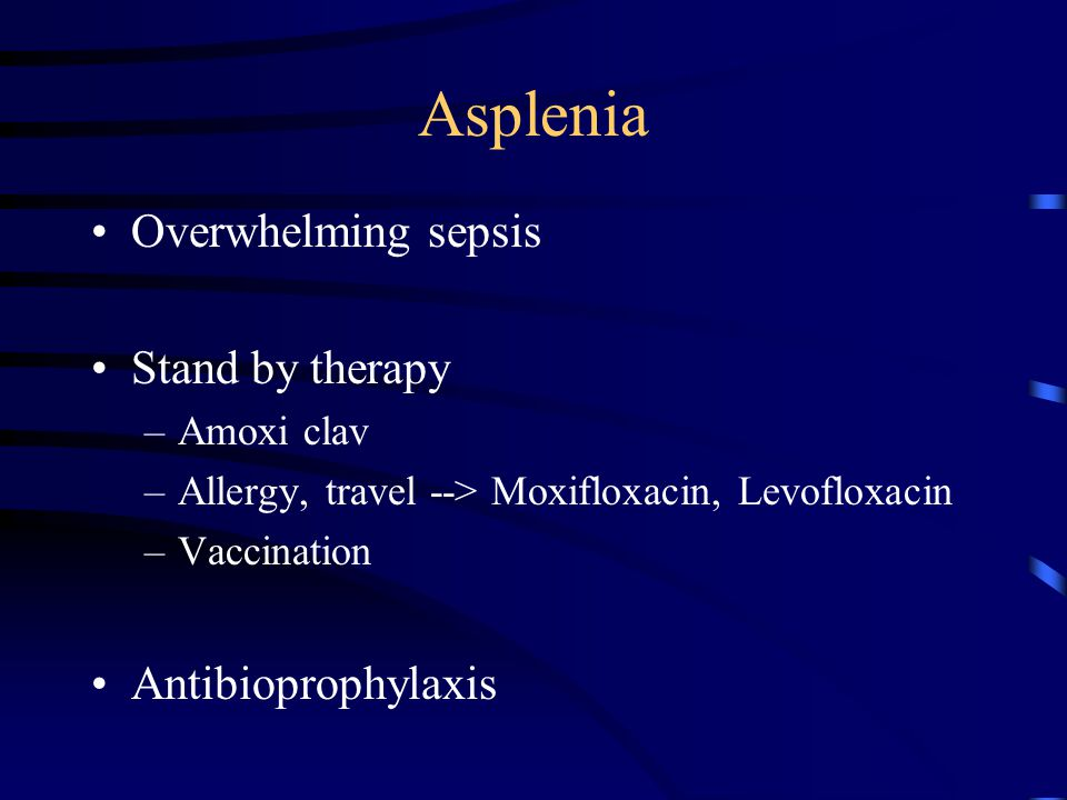 Asplenia Overwhelming sepsis Stand by therapy Antibioprophylaxis