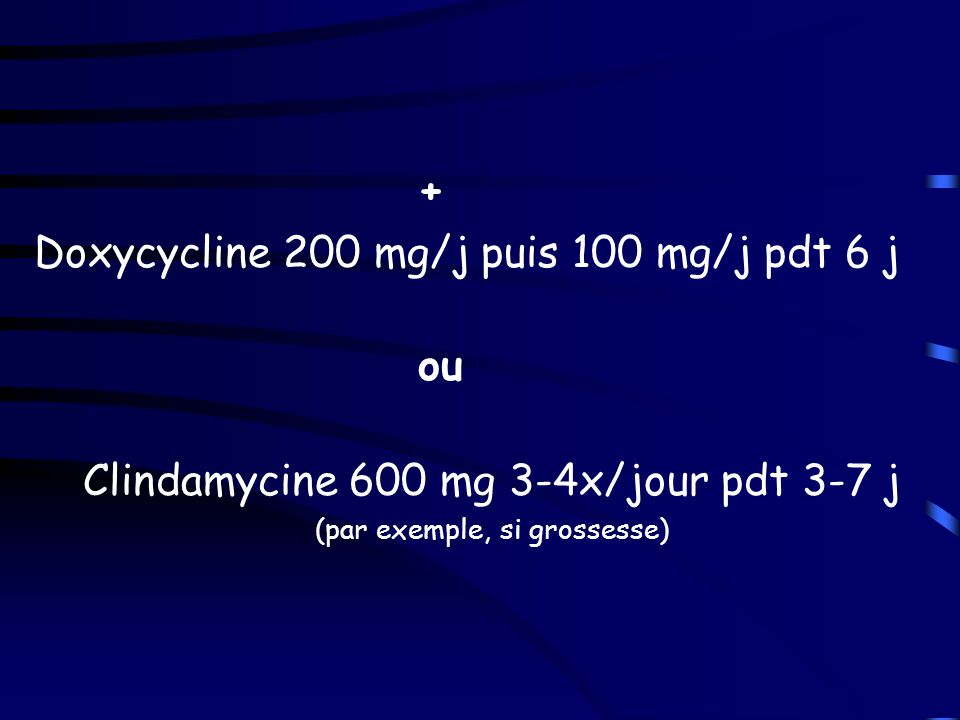 Doxycycline 200 mg/j puis 100 mg/j pdt 6 j ou