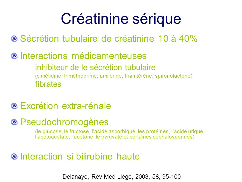 Créatinine sérique Sécrétion tubulaire de créatinine 10 à 40%