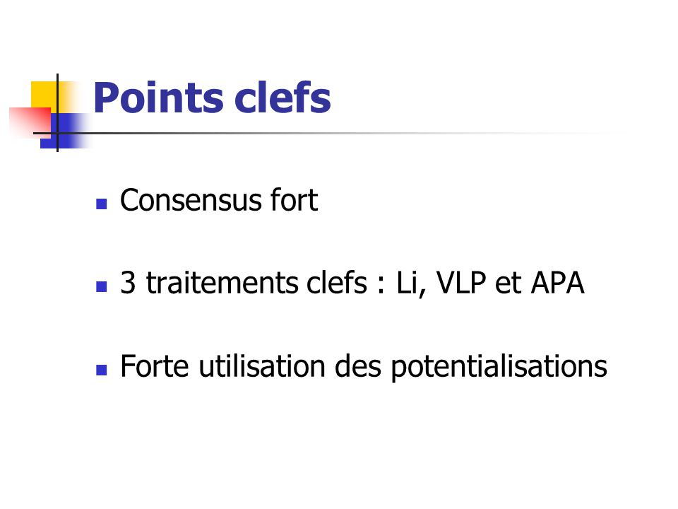 Points clefs Consensus fort 3 traitements clefs : Li, VLP et APA