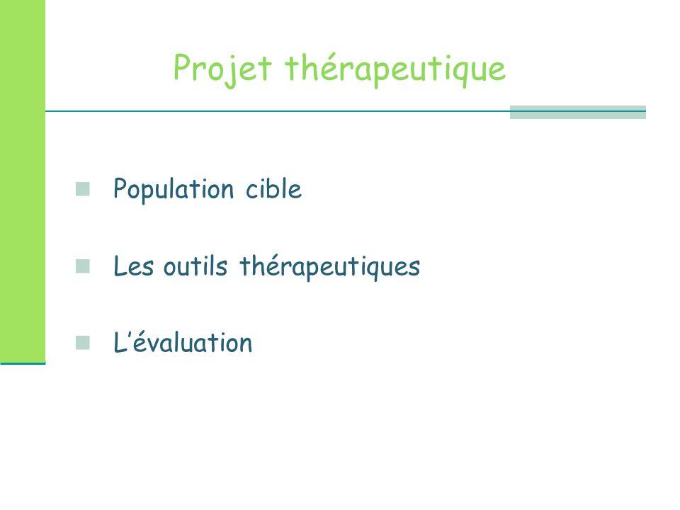 Projet thérapeutique Population cible Les outils thérapeutiques