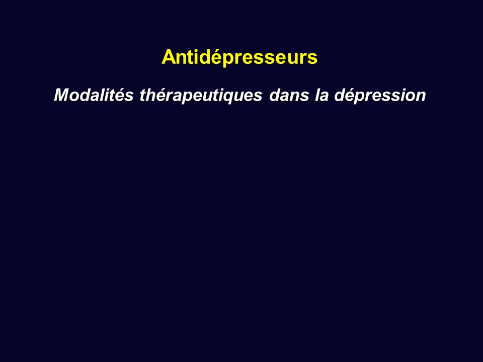 Antidépresseurs Modalités thérapeutiques dans la dépression