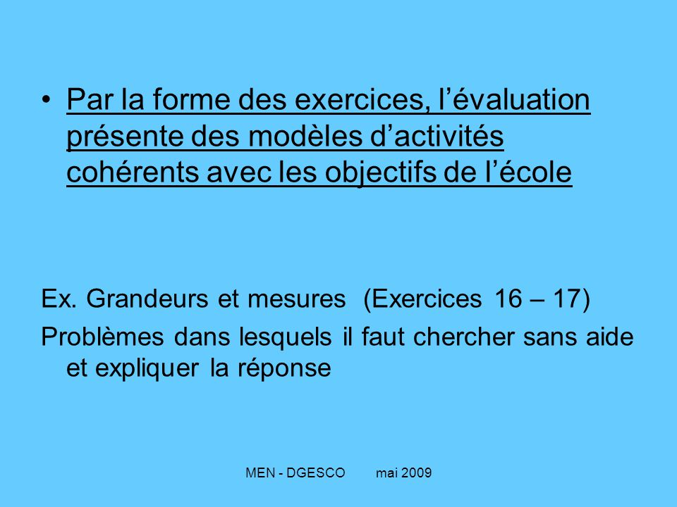 Par la forme des exercices, l'évaluation présente des modèles d'activités cohérents avec les objectifs de l'école