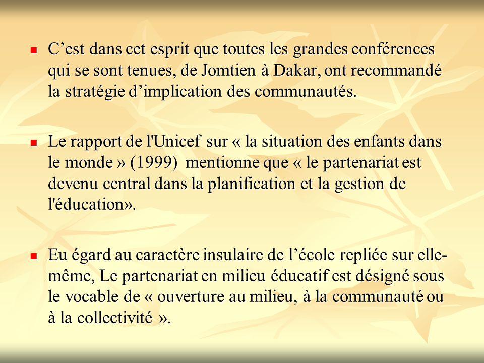 C'est dans cet esprit que toutes les grandes conférences qui se sont tenues, de Jomtien à Dakar, ont recommandé la stratégie d'implication des communautés.