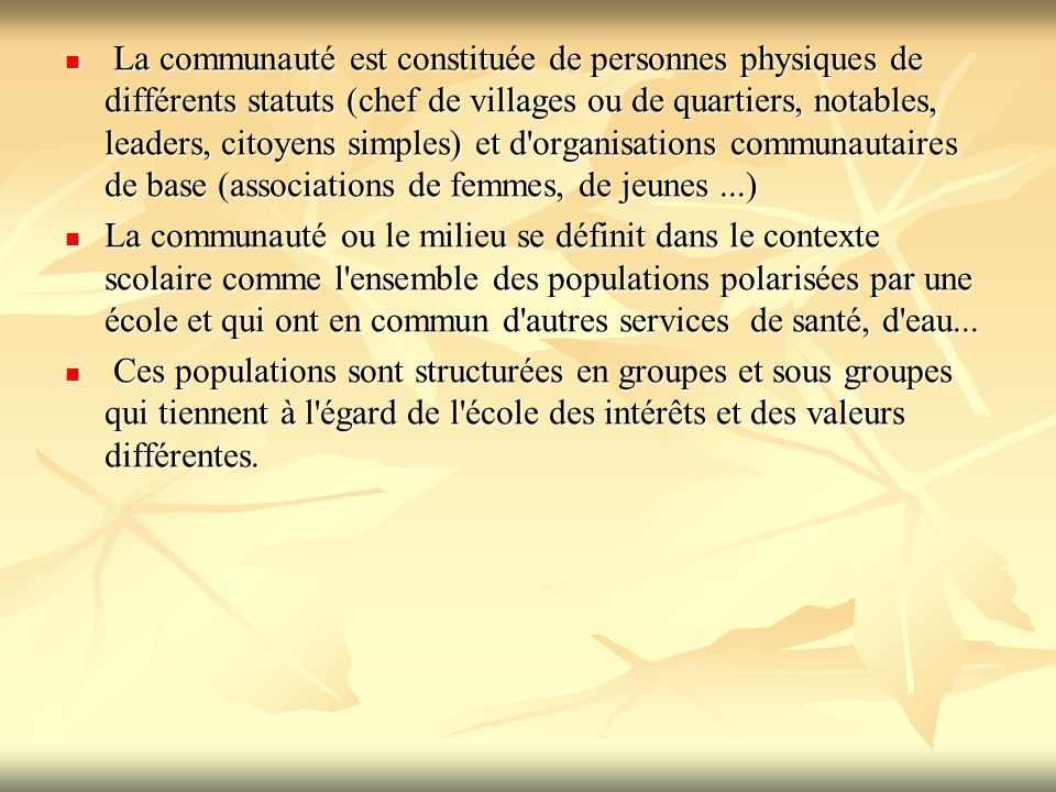 La communauté est constituée de personnes physiques de différents statuts (chef de villages ou de quartiers, notables, leaders, citoyens simples) et d organisations communautaires de base (associations de femmes, de jeunes ...)