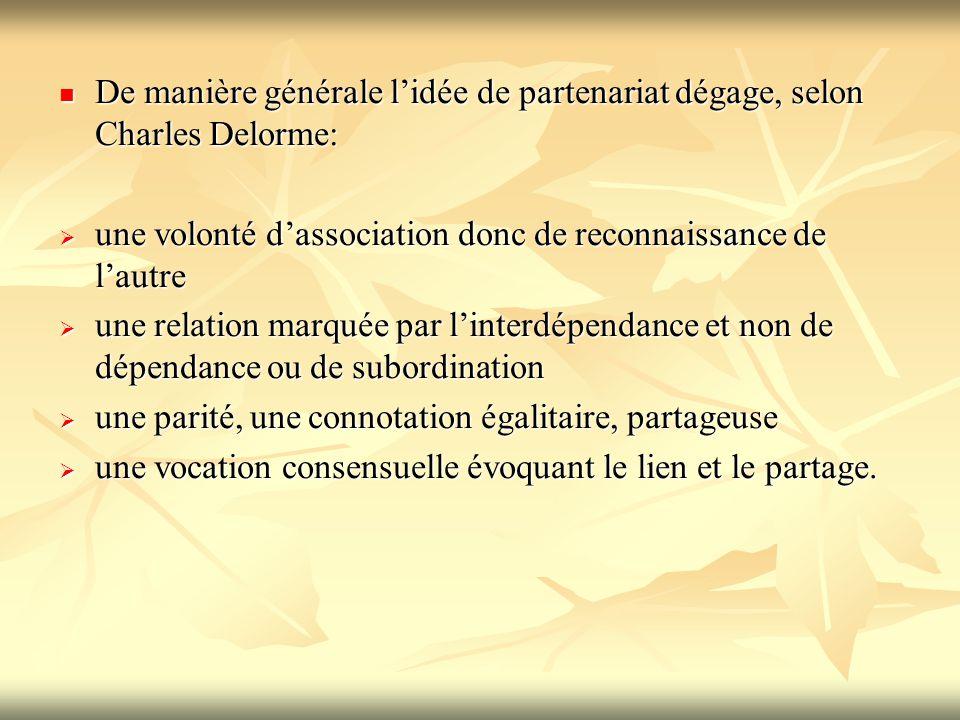 De manière générale l'idée de partenariat dégage, selon Charles Delorme: