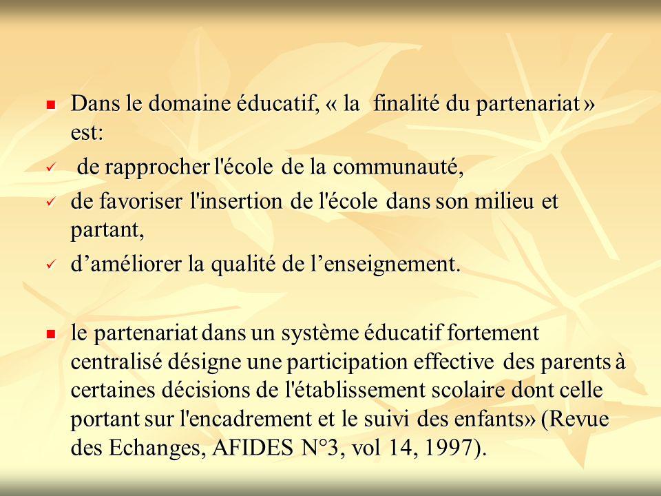 Dans le domaine éducatif, « la finalité du partenariat » est: