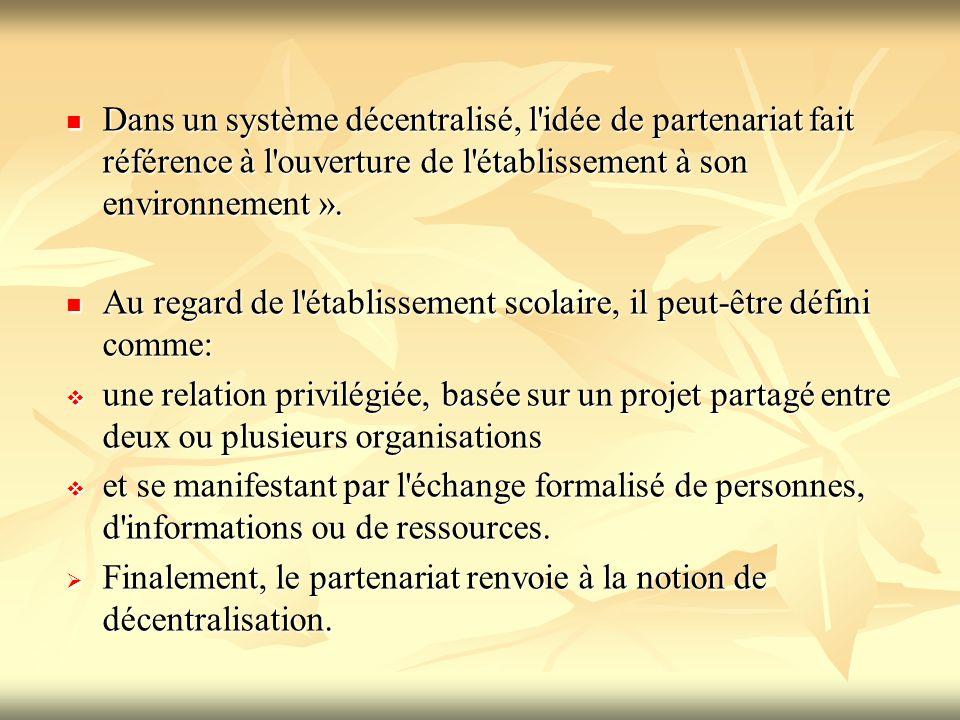 Dans un système décentralisé, l idée de partenariat fait référence à l ouverture de l établissement à son environnement ».