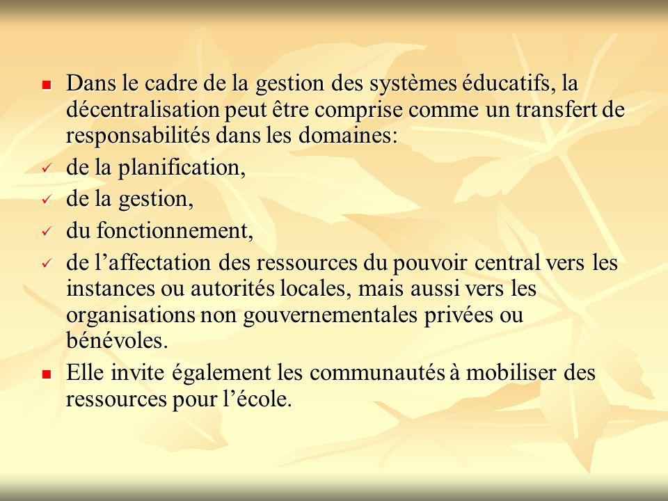 Dans le cadre de la gestion des systèmes éducatifs, la décentralisation peut être comprise comme un transfert de responsabilités dans les domaines:
