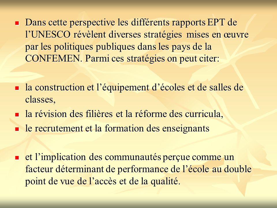Dans cette perspective les différents rapports EPT de l'UNESCO révèlent diverses stratégies mises en œuvre par les politiques publiques dans les pays de la CONFEMEN. Parmi ces stratégies on peut citer: