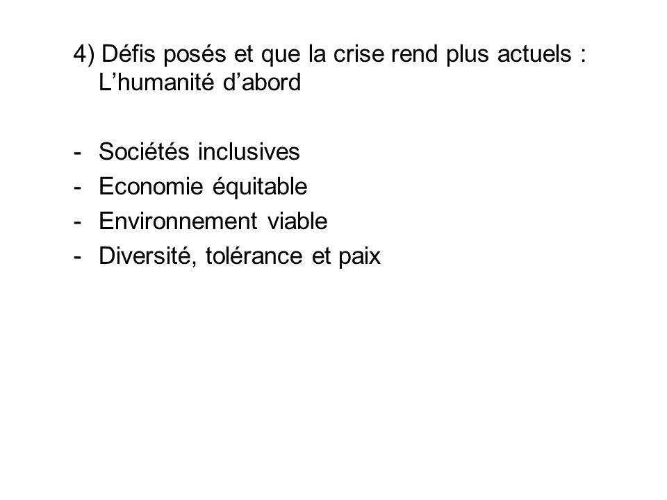 4) Défis posés et que la crise rend plus actuels : L'humanité d'abord