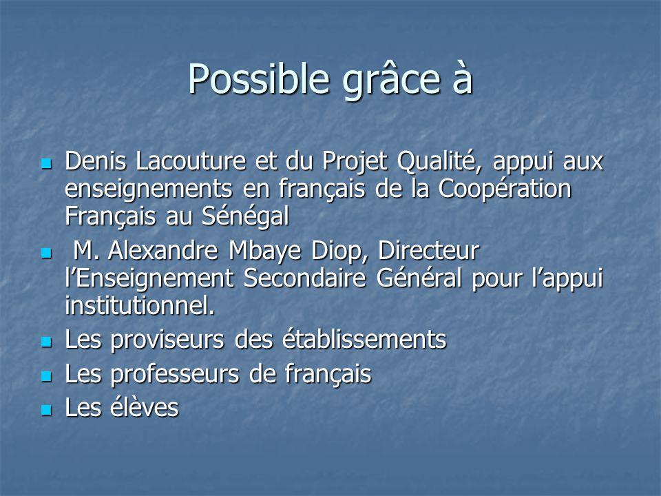 Possible grâce à Denis Lacouture et du Projet Qualité, appui aux enseignements en français de la Coopération Français au Sénégal.