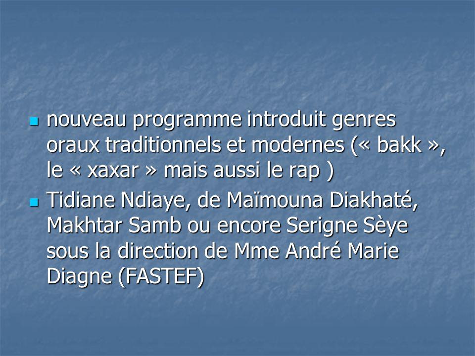 nouveau programme introduit genres oraux traditionnels et modernes (« bakk », le « xaxar » mais aussi le rap )