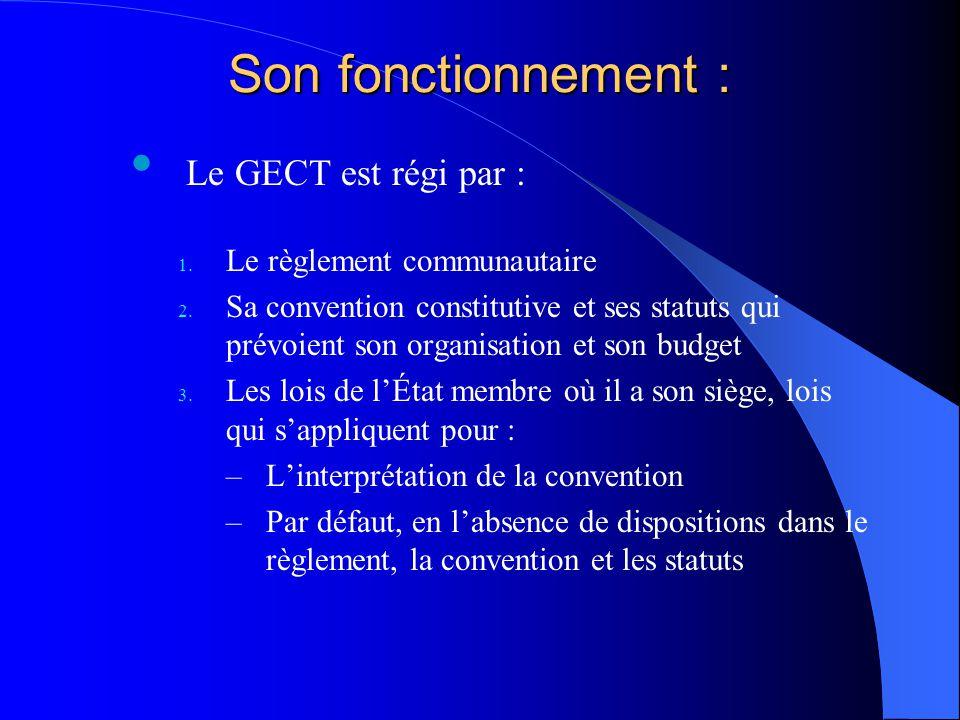Son fonctionnement : Le GECT est régi par : Le règlement communautaire