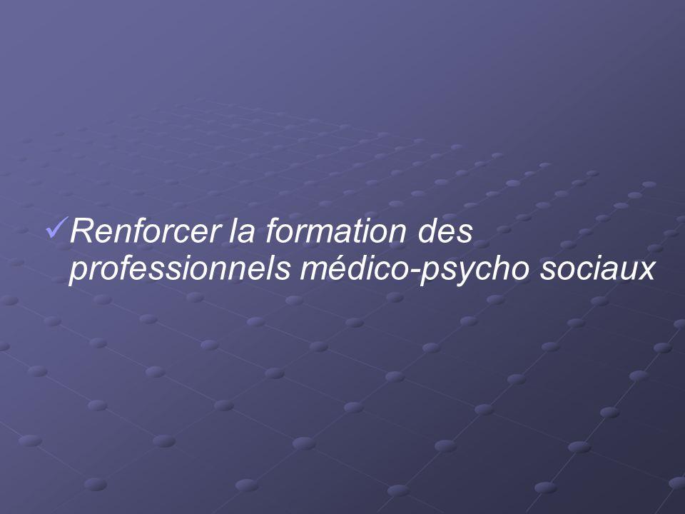 Renforcer la formation des professionnels médico-psycho sociaux