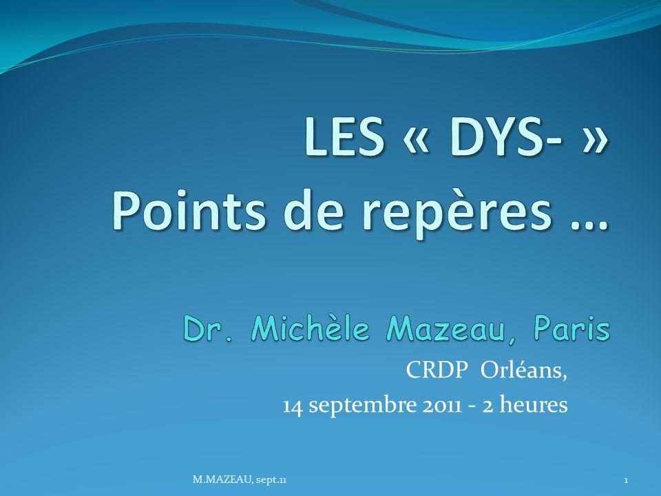 LES « DYS- » Points de repères … Dr. Michèle Mazeau, Paris